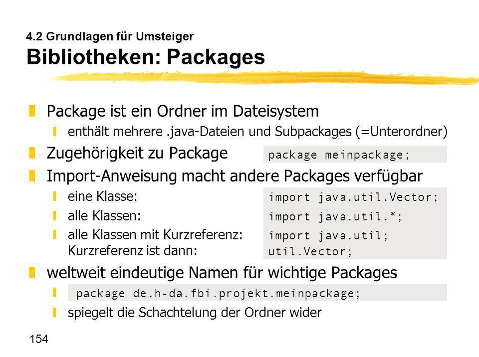 154 4.2 Grundlagen für Umsteiger Bibliotheken: Packages zPackage ist ein Ordner im Dateisystem yenthält mehrere.java-Dateien und Subpackages (=Unteror