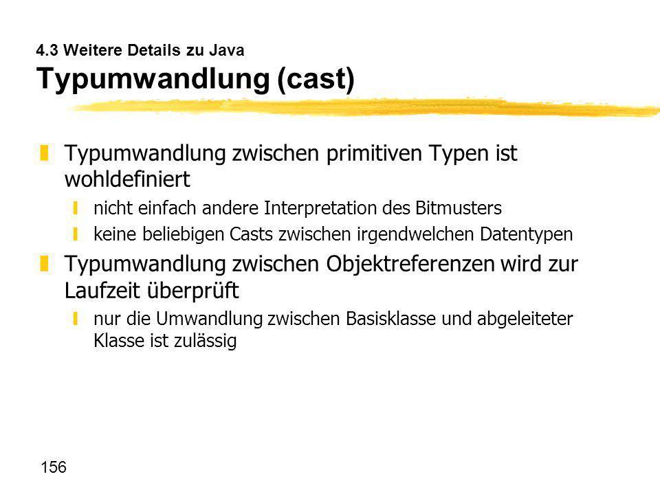 156 4.3 Weitere Details zu Java Typumwandlung (cast) zTypumwandlung zwischen primitiven Typen ist wohldefiniert ynicht einfach andere Interpretation d