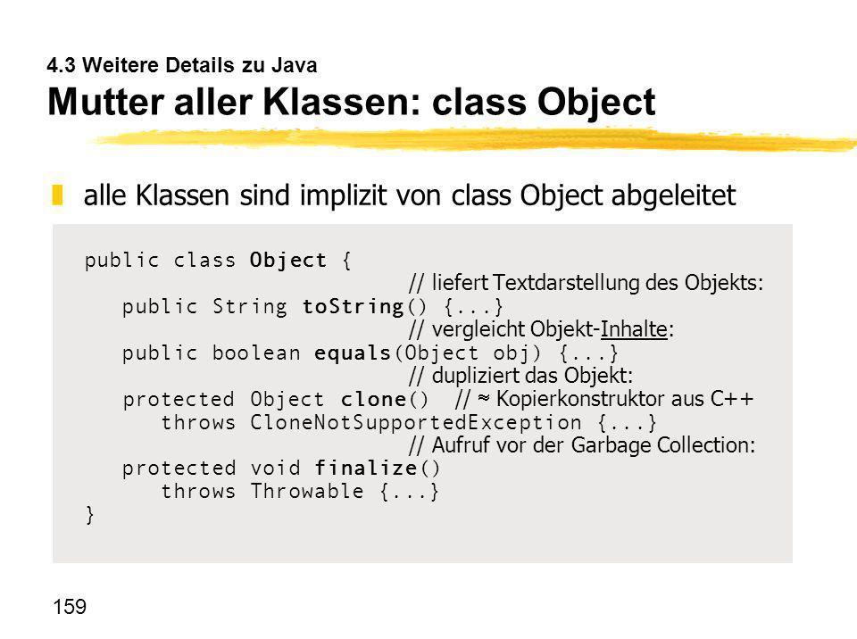 159 4.3 Weitere Details zu Java Mutter aller Klassen: class Object zalle Klassen sind implizit von class Object abgeleitet public class Object { // li