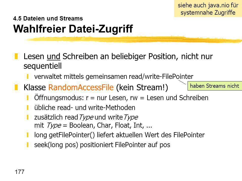 177 4.5 Dateien und Streams Wahlfreier Datei-Zugriff zLesen und Schreiben an beliebiger Position, nicht nur sequentiell yverwaltet mittels gemeinsamen