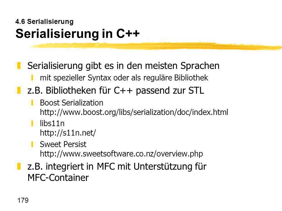 179 4.6 Serialisierung Serialisierung in C++ zSerialisierung gibt es in den meisten Sprachen ymit spezieller Syntax oder als reguläre Bibliothek zz.B.