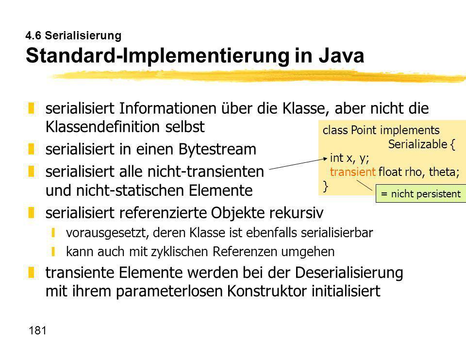 181 4.6 Serialisierung Standard-Implementierung in Java zserialisiert Informationen über die Klasse, aber nicht die Klassendefinition selbst zserialis