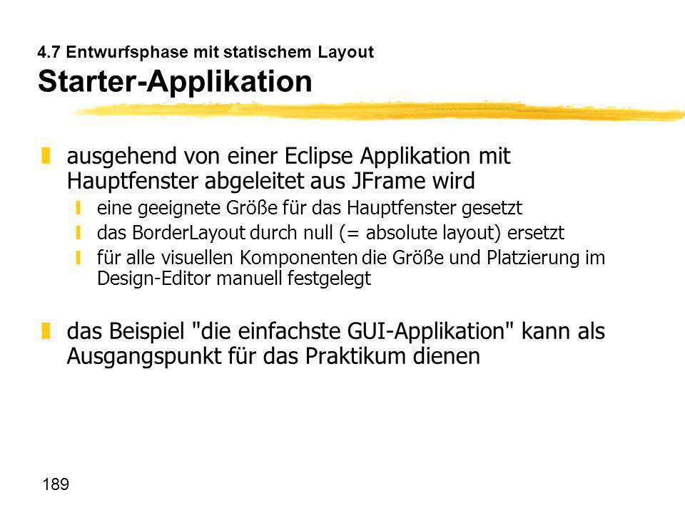 189 4.7 Entwurfsphase mit statischem Layout Starter-Applikation zausgehend von einer Eclipse Applikation mit Hauptfenster abgeleitet aus JFrame wird y