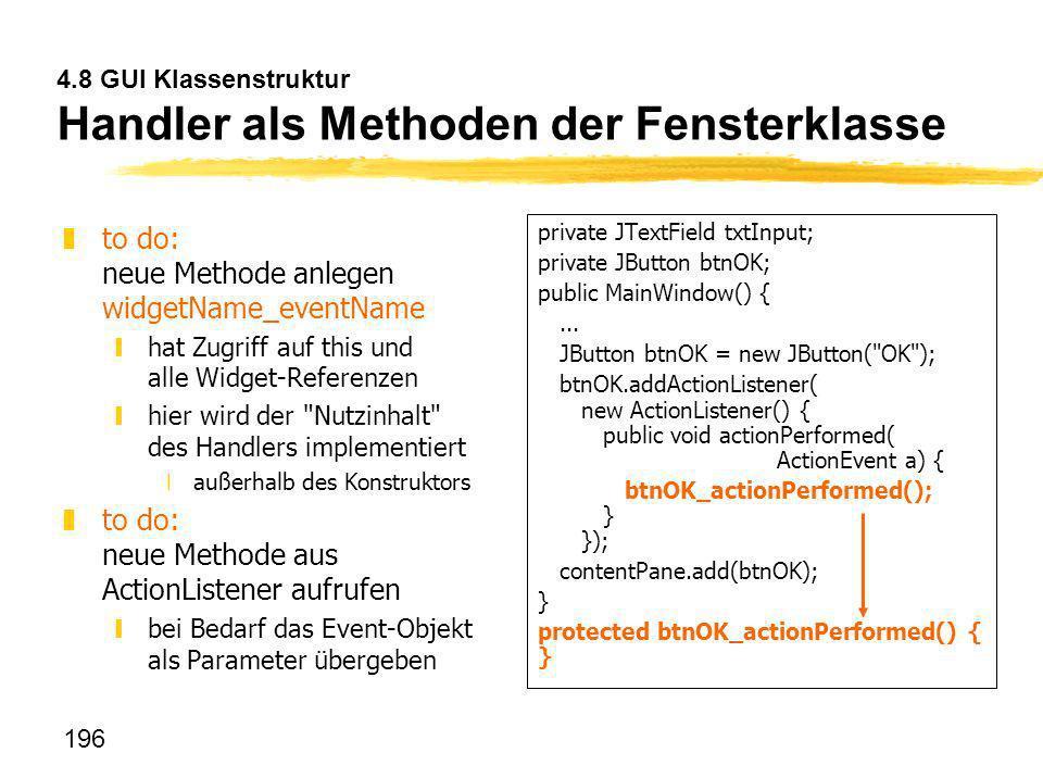 196 4.8 GUI Klassenstruktur Handler als Methoden der Fensterklasse zto do: neue Methode anlegen widgetName_eventName yhat Zugriff auf this und alle Wi