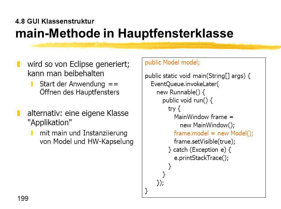 199 4.8 GUI Klassenstruktur main-Methode in Hauptfensterklasse zwird so von Eclipse generiert; kann man beibehalten yStart der Anwendung == Öffnen des