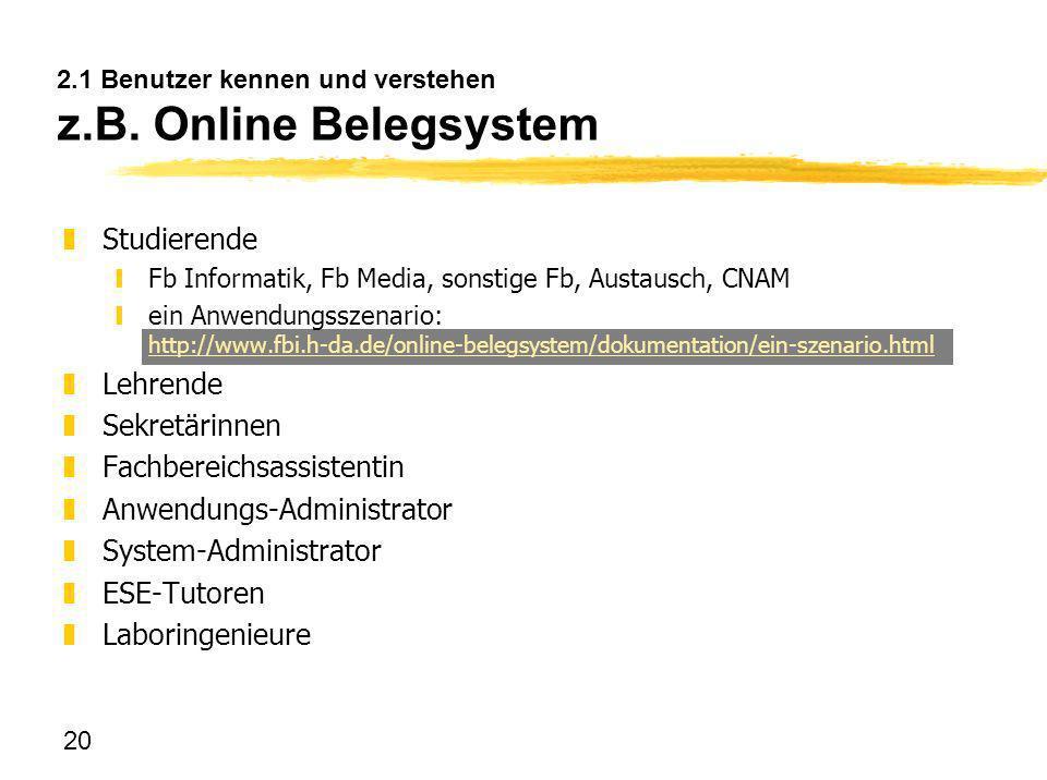 20 2.1 Benutzer kennen und verstehen z.B. Online Belegsystem zStudierende yFb Informatik, Fb Media, sonstige Fb, Austausch, CNAM yein Anwendungsszenar