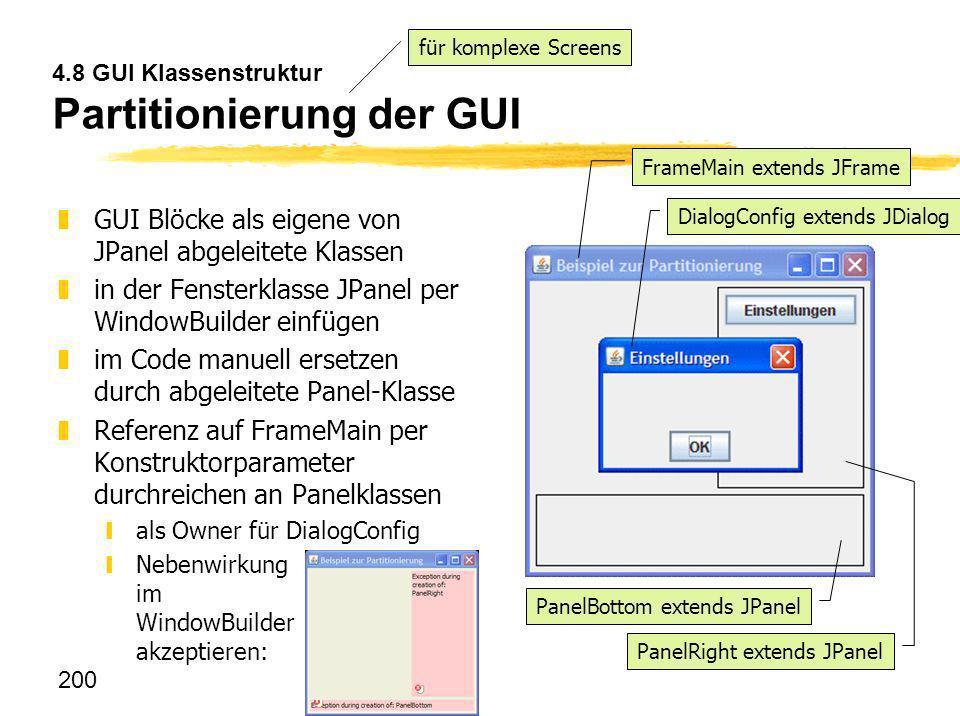 200 4.8 GUI Klassenstruktur Partitionierung der GUI zGUI Blöcke als eigene von JPanel abgeleitete Klassen zin der Fensterklasse JPanel per WindowBuild