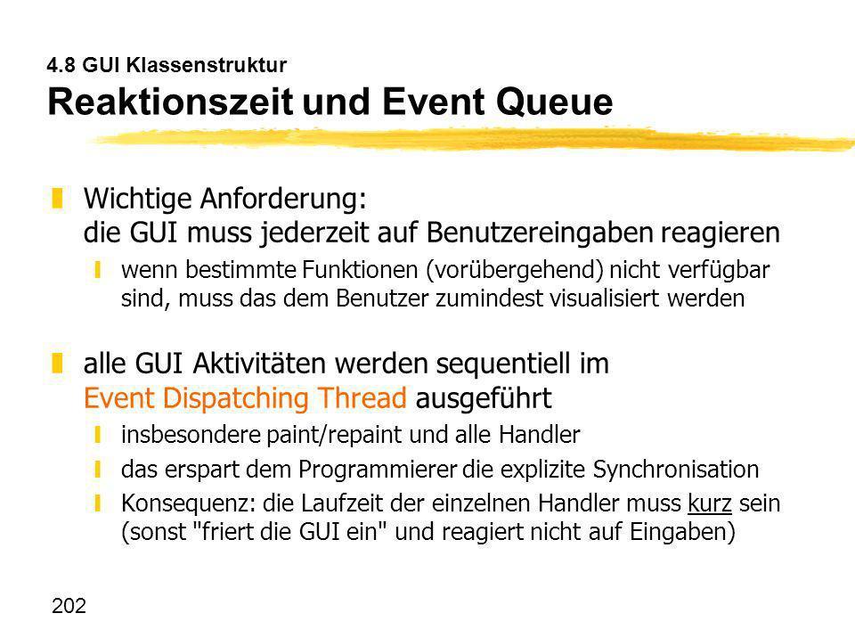 202 4.8 GUI Klassenstruktur Reaktionszeit und Event Queue zWichtige Anforderung: die GUI muss jederzeit auf Benutzereingaben reagieren ywenn bestimmte