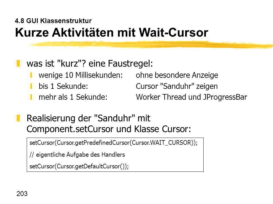 203 4.8 GUI Klassenstruktur Kurze Aktivitäten mit Wait-Cursor zwas ist