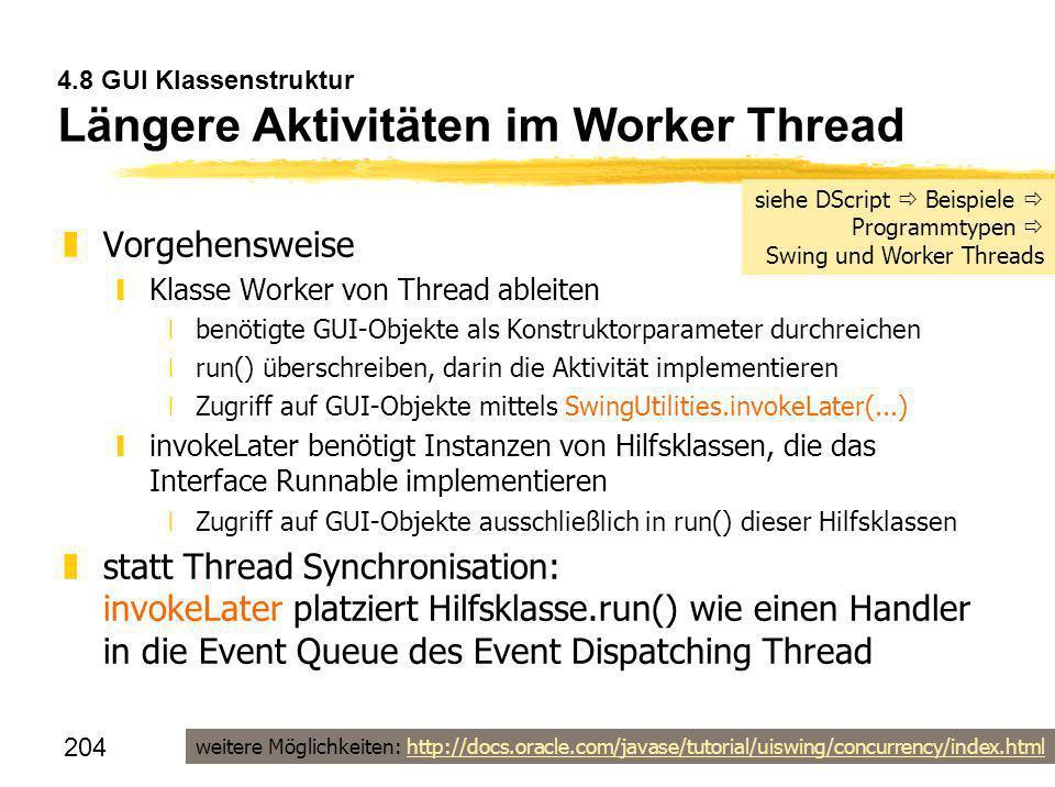 204 4.8 GUI Klassenstruktur Längere Aktivitäten im Worker Thread zVorgehensweise yKlasse Worker von Thread ableiten xbenötigte GUI-Objekte als Konstru
