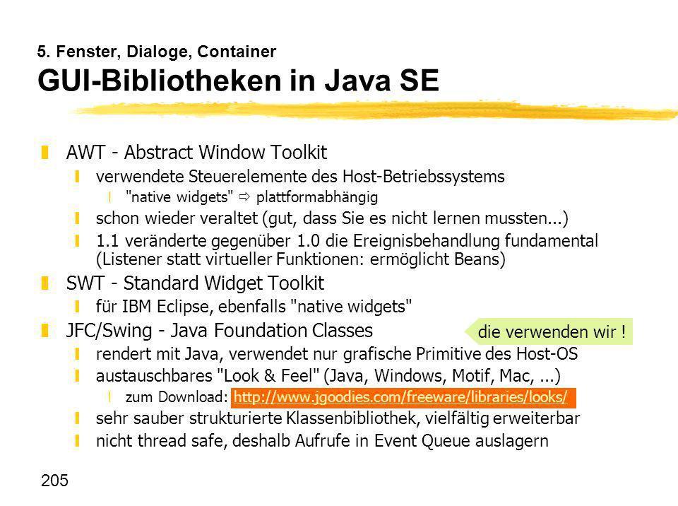 205 5. Fenster, Dialoge, Container GUI-Bibliotheken in Java SE zAWT - Abstract Window Toolkit yverwendete Steuerelemente des Host-Betriebssystems x