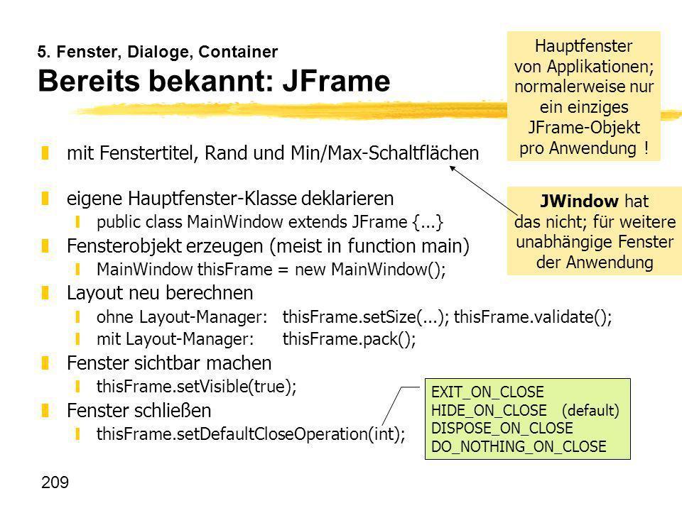 209 5. Fenster, Dialoge, Container Bereits bekannt: JFrame zmit Fenstertitel, Rand und Min/Max-Schaltflächen zeigene Hauptfenster-Klasse deklarieren y