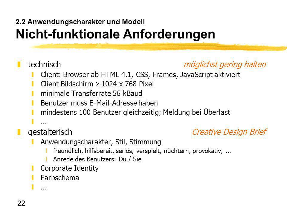 22 2.2 Anwendungscharakter und Modell Nicht-funktionale Anforderungen ztechnischmöglichst gering halten yClient: Browser ab HTML 4.1, CSS, Frames, Jav