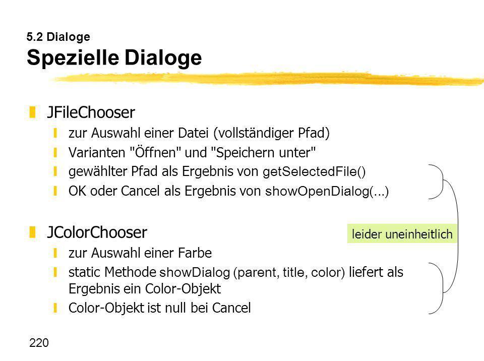 220 5.2 Dialoge Spezielle Dialoge zJFileChooser yzur Auswahl einer Datei (vollständiger Pfad) yVarianten
