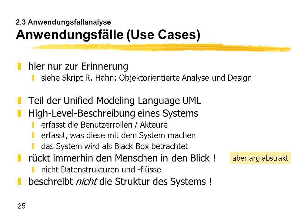 25 2.3 Anwendungsfallanalyse Anwendungsfälle (Use Cases) zhier nur zur Erinnerung ysiehe Skript R. Hahn: Objektorientierte Analyse und Design zTeil de