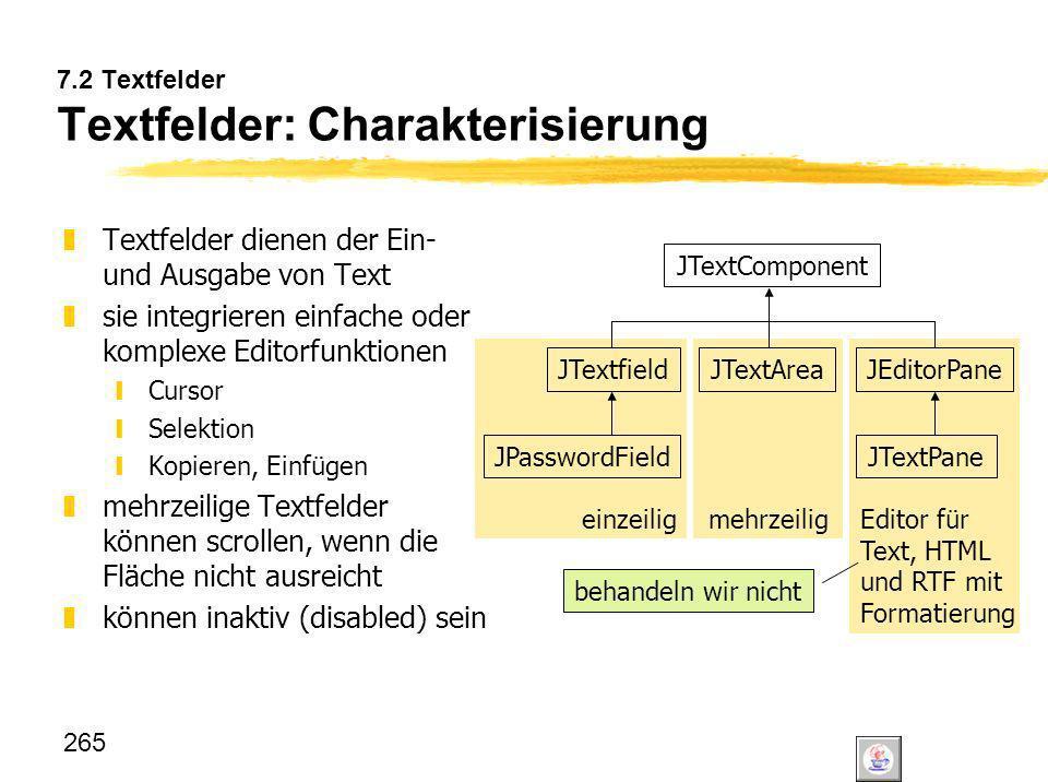 265 einzeilig Editor für Text, HTML und RTF mit Formatierung mehrzeilig 7.2 Textfelder Textfelder: Charakterisierung zTextfelder dienen der Ein- und A