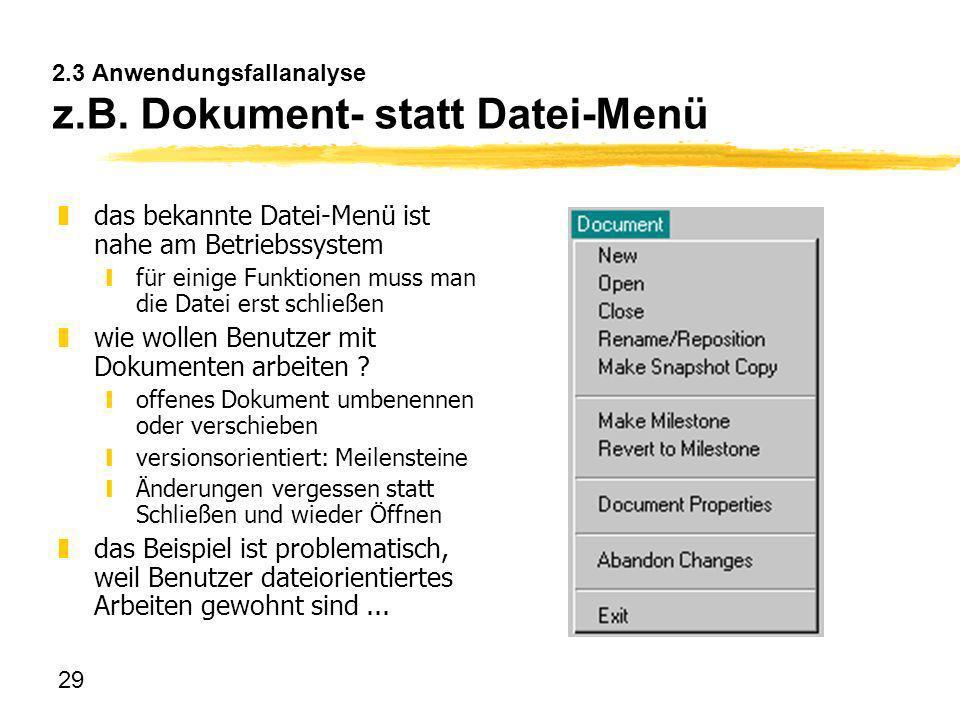 29 2.3 Anwendungsfallanalyse z.B. Dokument- statt Datei-Menü zdas bekannte Datei-Menü ist nahe am Betriebssystem yfür einige Funktionen muss man die D