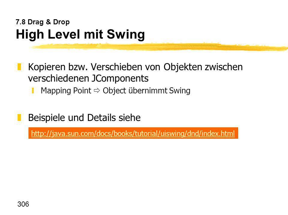306 7.8 Drag & Drop High Level mit Swing zKopieren bzw. Verschieben von Objekten zwischen verschiedenen JComponents yMapping Point Object übernimmt Sw
