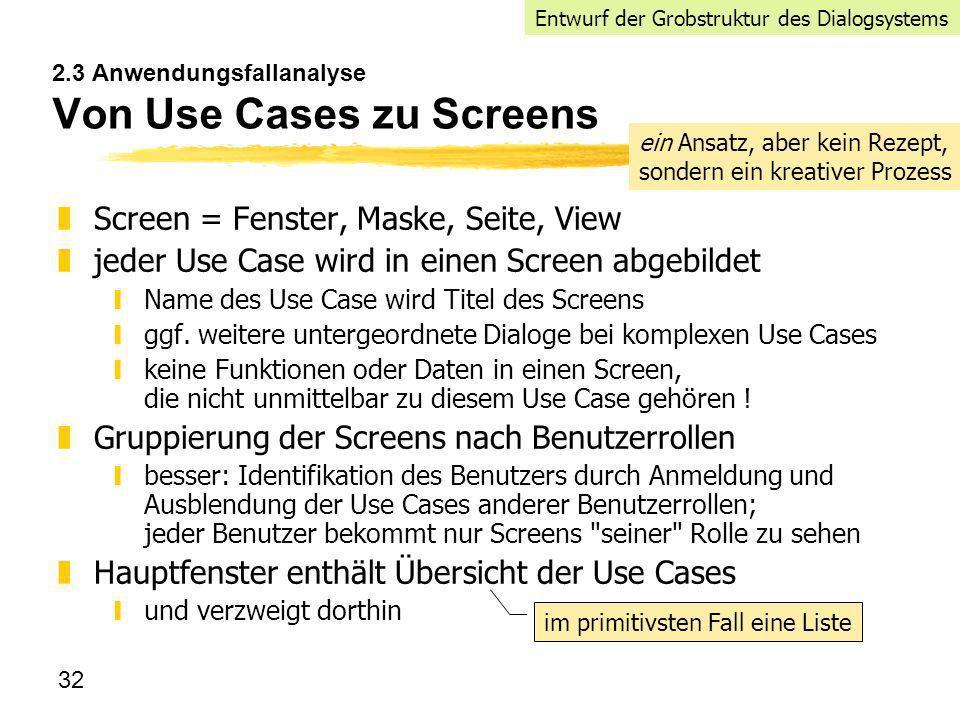32 2.3 Anwendungsfallanalyse Von Use Cases zu Screens zScreen = Fenster, Maske, Seite, View zjeder Use Case wird in einen Screen abgebildet yName des