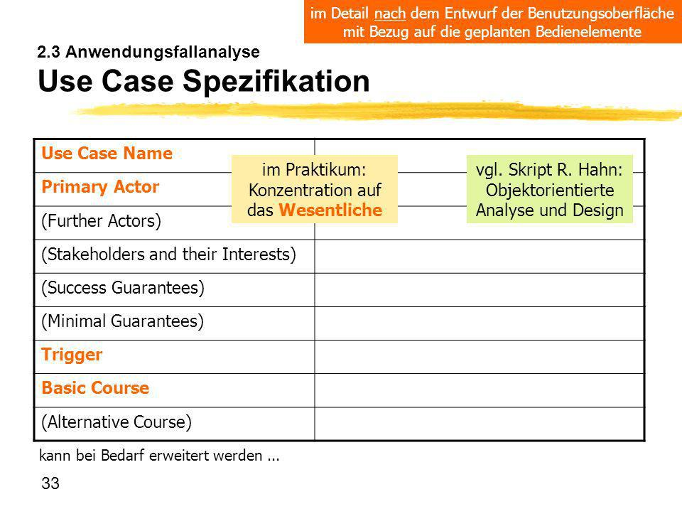 33 2.3 Anwendungsfallanalyse Use Case Spezifikation Use Case Name Primary Actor (Further Actors) (Stakeholders and their Interests) (Success Guarantee