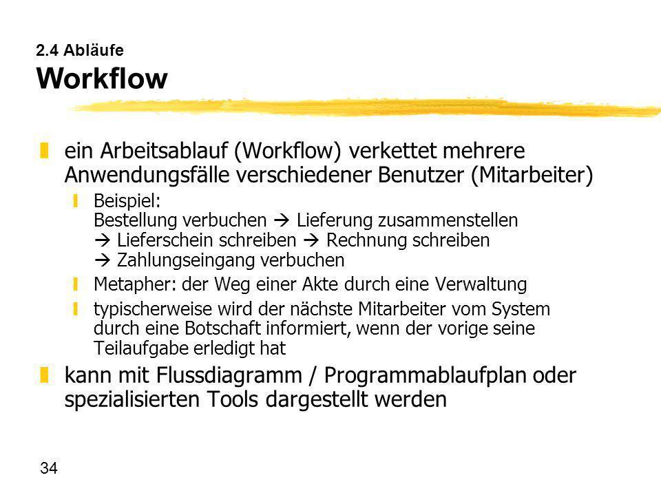 34 2.4 Abläufe Workflow zein Arbeitsablauf (Workflow) verkettet mehrere Anwendungsfälle verschiedener Benutzer (Mitarbeiter) yBeispiel: Bestellung ver