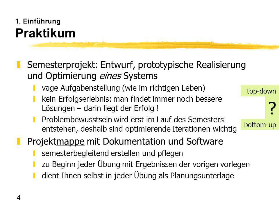 4 1. Einführung Praktikum zSemesterprojekt: Entwurf, prototypische Realisierung und Optimierung eines Systems yvage Aufgabenstellung (wie im richtigen