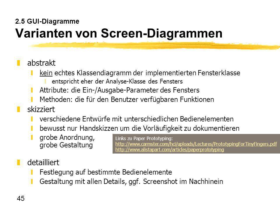 45 2.5 GUI-Diagramme Varianten von Screen-Diagrammen zabstrakt ykein echtes Klassendiagramm der implementierten Fensterklasse xentspricht eher der Ana
