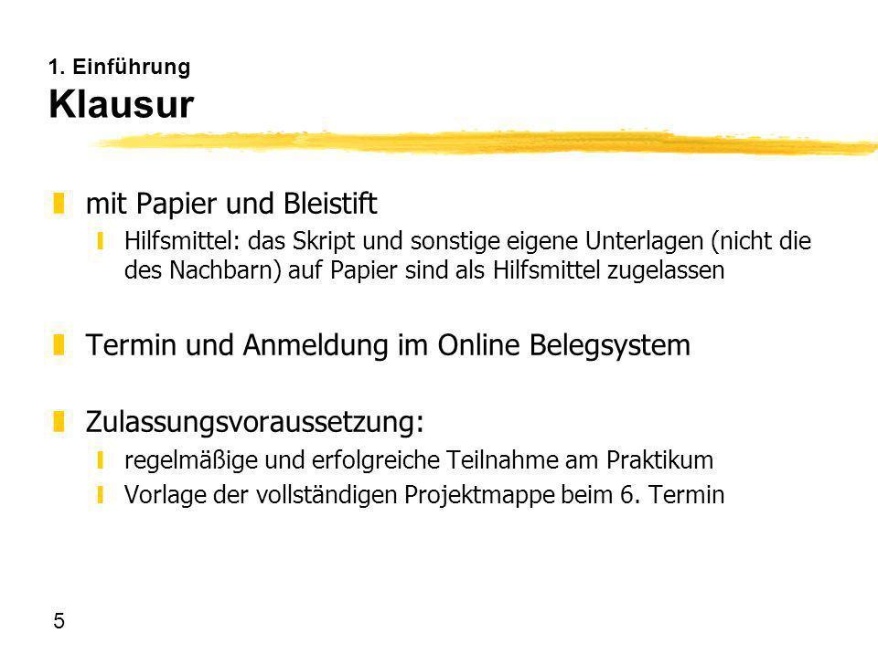 5 1. Einführung Klausur zmit Papier und Bleistift yHilfsmittel: das Skript und sonstige eigene Unterlagen (nicht die des Nachbarn) auf Papier sind als