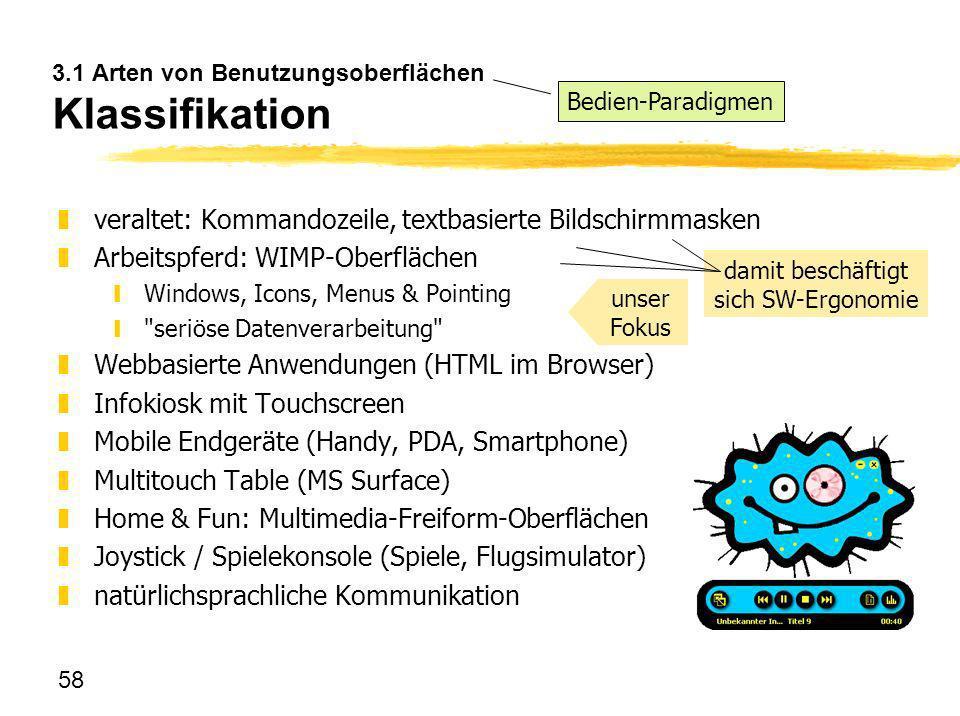 58 3.1 Arten von Benutzungsoberflächen Klassifikation zveraltet: Kommandozeile, textbasierte Bildschirmmasken zArbeitspferd: WIMP-Oberflächen yWindows