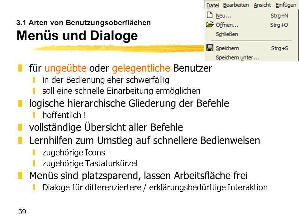 59 3.1 Arten von Benutzungsoberflächen Menüs und Dialoge zfür ungeübte oder gelegentliche Benutzer yin der Bedienung eher schwerfällig ysoll eine schn