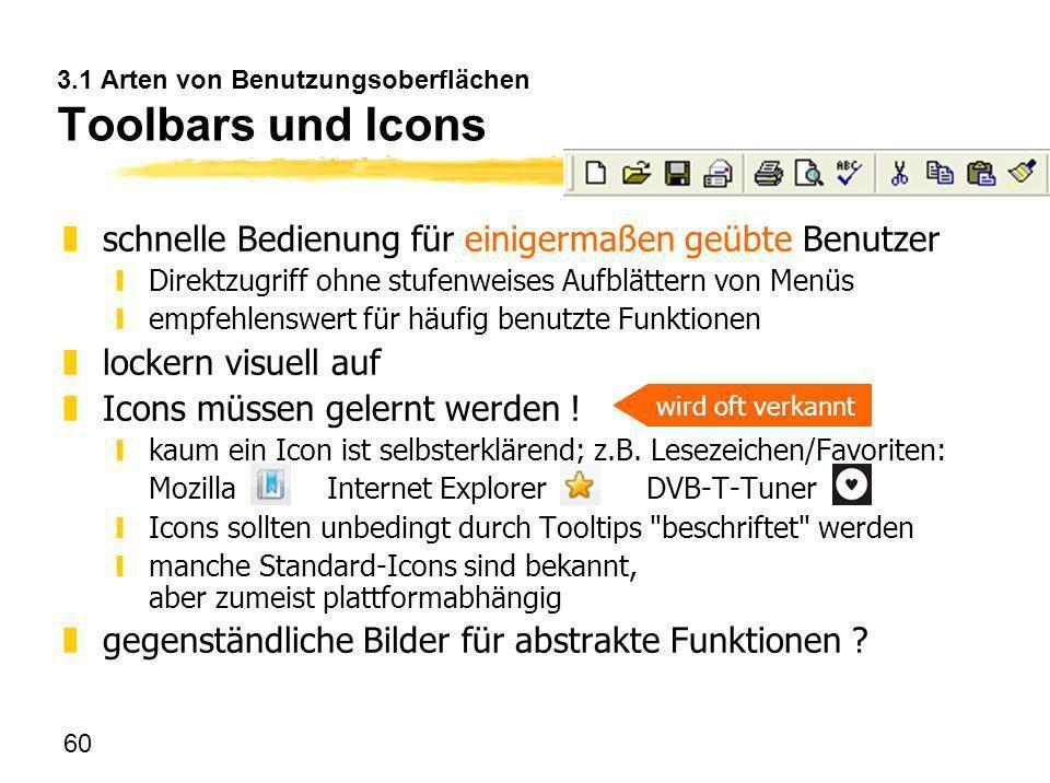 60 3.1 Arten von Benutzungsoberflächen Toolbars und Icons zschnelle Bedienung für einigermaßen geübte Benutzer yDirektzugriff ohne stufenweises Aufblä