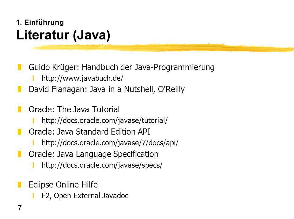 7 1. Einführung Literatur (Java) zGuido Krüger: Handbuch der Java-Programmierung yhttp://www.javabuch.de/ zDavid Flanagan: Java in a Nutshell, O'Reill