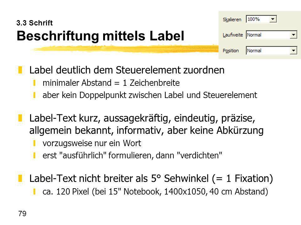 79 3.3 Schrift Beschriftung mittels Label zLabel deutlich dem Steuerelement zuordnen yminimaler Abstand = 1 Zeichenbreite yaber kein Doppelpunkt zwisc