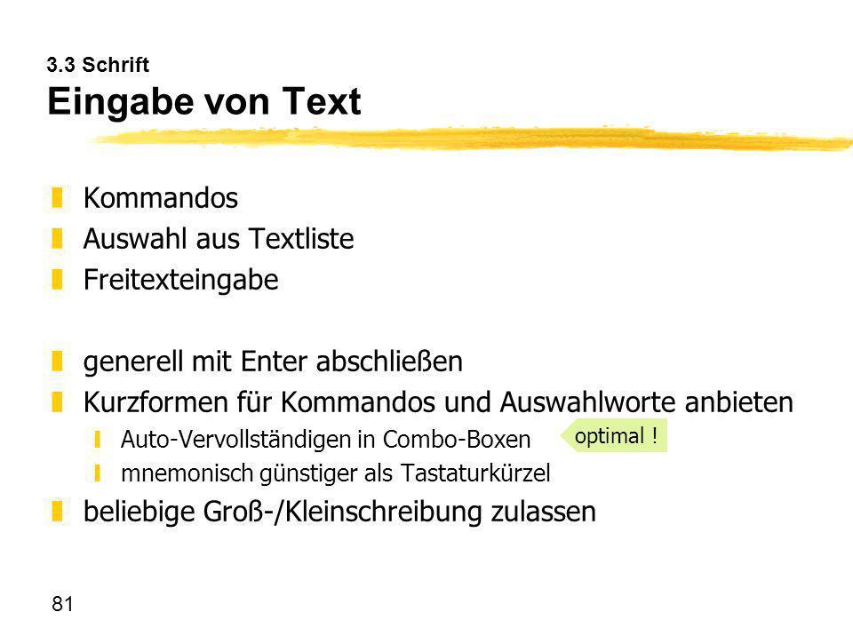 81 3.3 Schrift Eingabe von Text zKommandos zAuswahl aus Textliste zFreitexteingabe zgenerell mit Enter abschließen zKurzformen für Kommandos und Auswa
