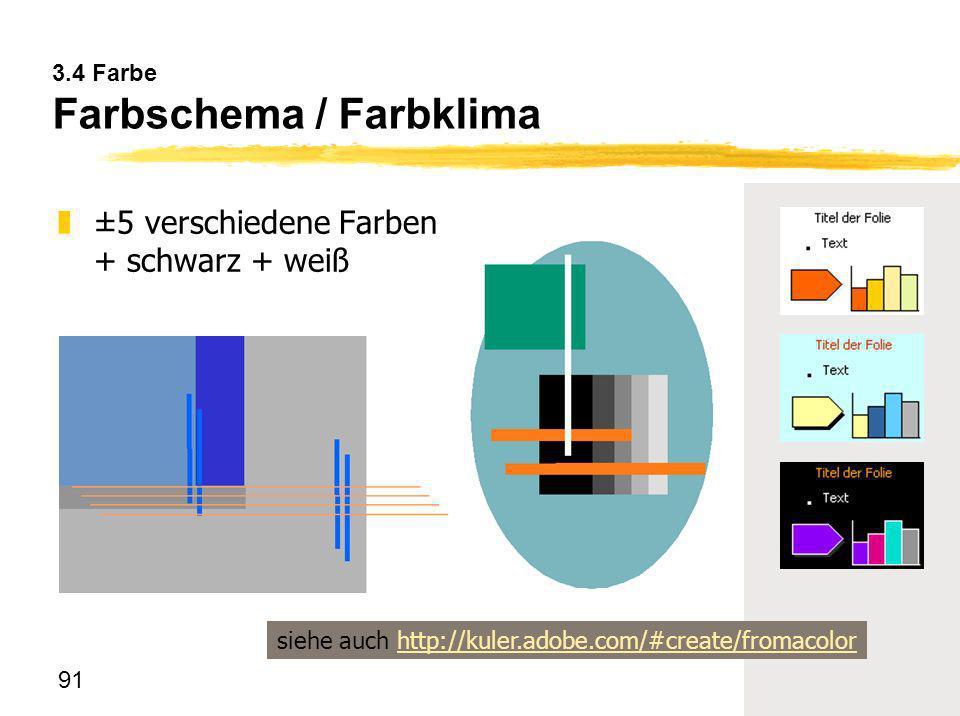 91 3.4 Farbe Farbschema / Farbklima z±5 verschiedene Farben + schwarz + weiß siehe auch http://kuler.adobe.com/#create/fromacolorhttp://kuler.adobe.co