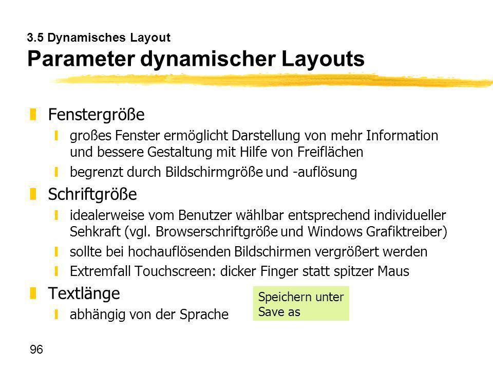 96 3.5 Dynamisches Layout Parameter dynamischer Layouts zFenstergröße ygroßes Fenster ermöglicht Darstellung von mehr Information und bessere Gestaltu