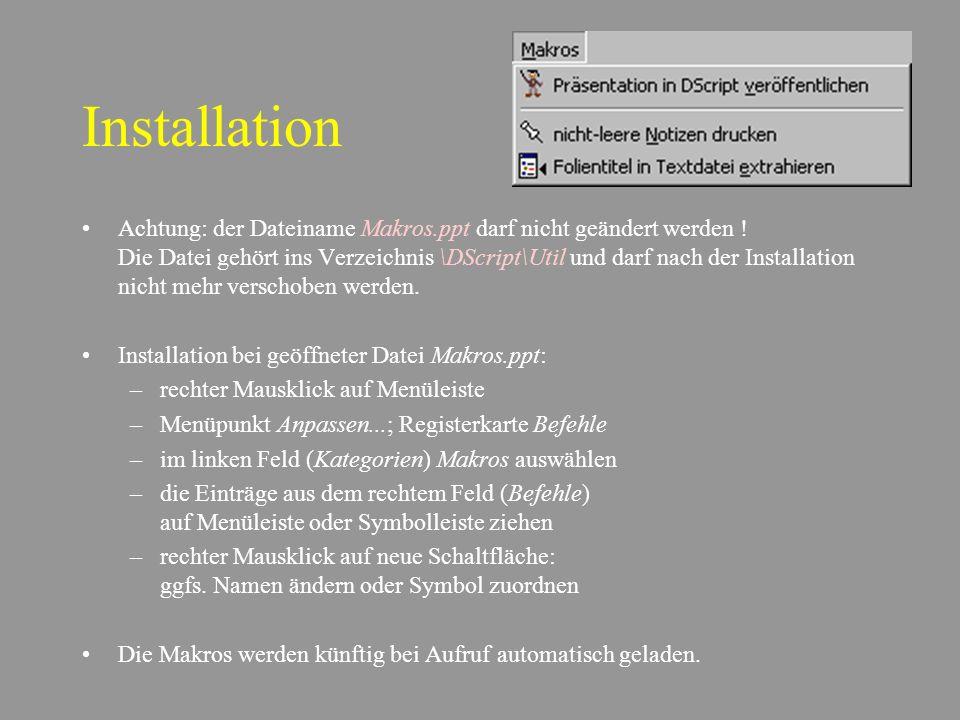 Installation Achtung: der Dateiname Makros.ppt darf nicht geändert werden .