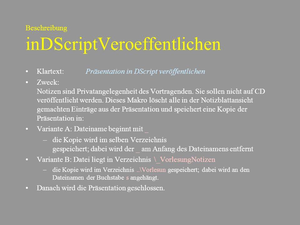 Beschreibung inDScriptVeroeffentlichen Klartext:Präsentation in DScript veröffentlichen Zweck: Notizen sind Privatangelegenheit des Vortragenden.