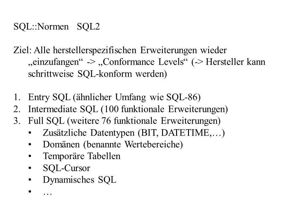 SQL::Normen SQL2 Ziel: Alle herstellerspezifischen Erweiterungen wieder einzufangen -> Conformance Levels (-> Hersteller kann schrittweise SQL-konform
