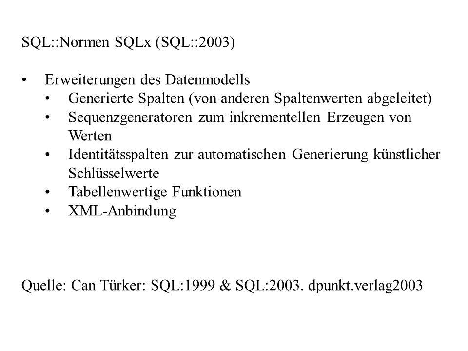 SQL::Normen SQLx (SQL::2003) Erweiterungen des Datenmodells Generierte Spalten (von anderen Spaltenwerten abgeleitet) Sequenzgeneratoren zum inkrement