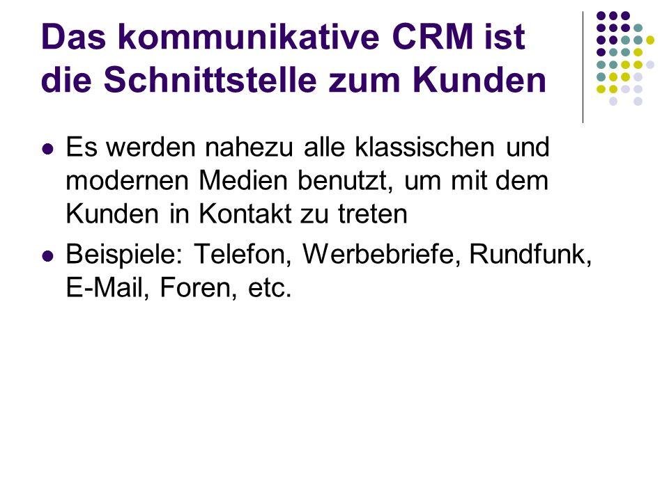 Das kommunikative CRM ist die Schnittstelle zum Kunden Es werden nahezu alle klassischen und modernen Medien benutzt, um mit dem Kunden in Kontakt zu