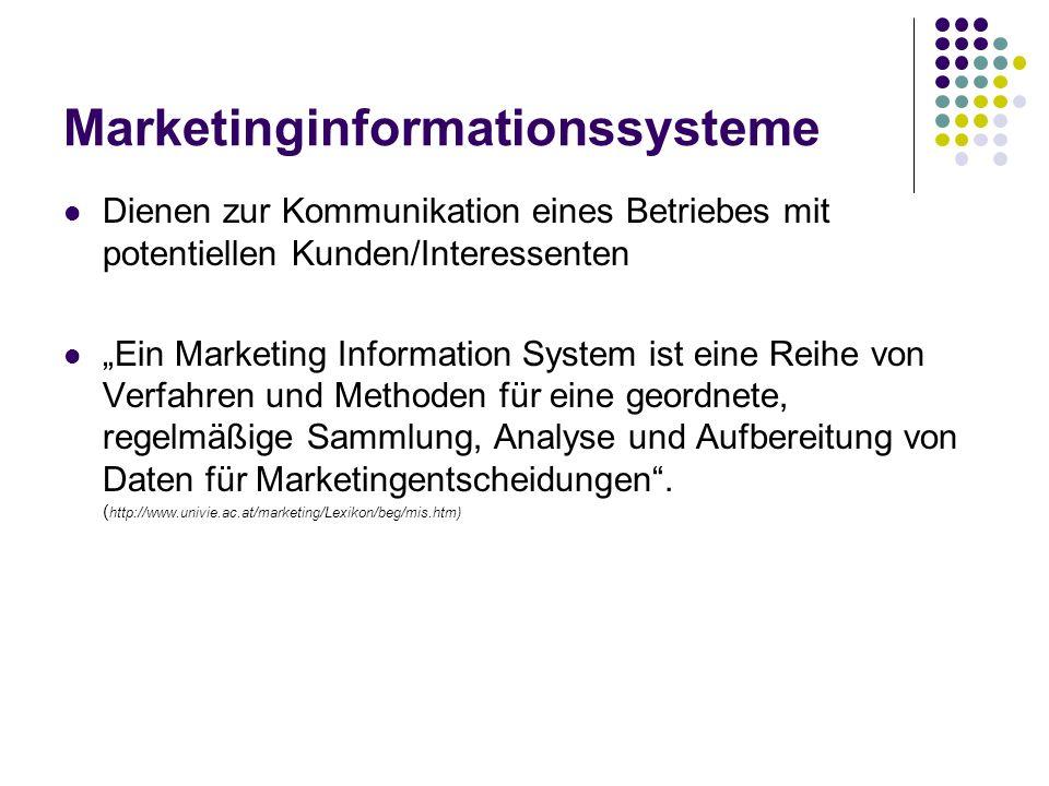 Marketinginformationssysteme Dienen zur Kommunikation eines Betriebes mit potentiellen Kunden/Interessenten Ein Marketing Information System ist eine