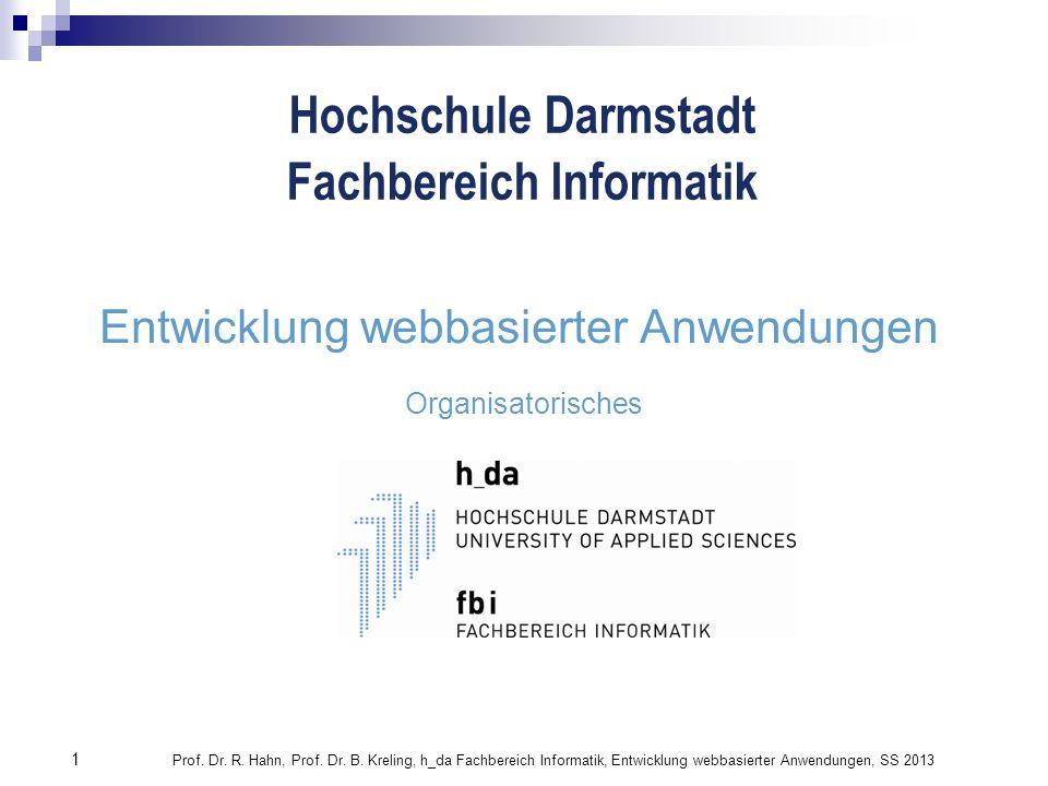 Hochschule Darmstadt Fachbereich Informatik 1 Prof. Dr. R. Hahn, Prof. Dr. B. Kreling, h_da Fachbereich Informatik, Entwicklung webbasierter Anwendung