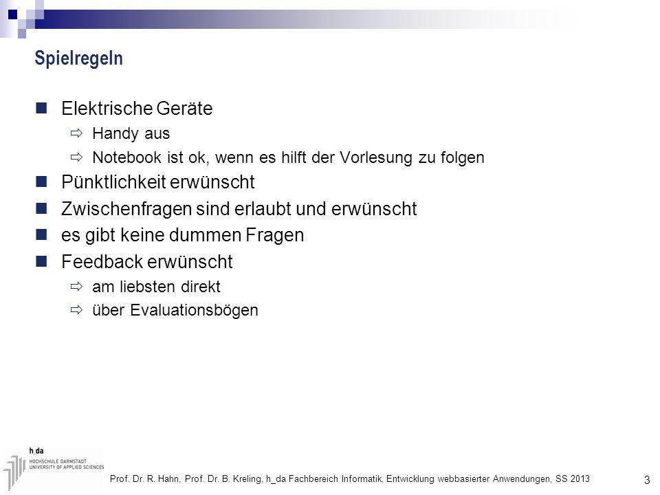 3 Prof. Dr. R. Hahn, Prof. Dr. B. Kreling, h_da Fachbereich Informatik, Entwicklung webbasierter Anwendungen, SS 2013 Spielregeln Elektrische Geräte H