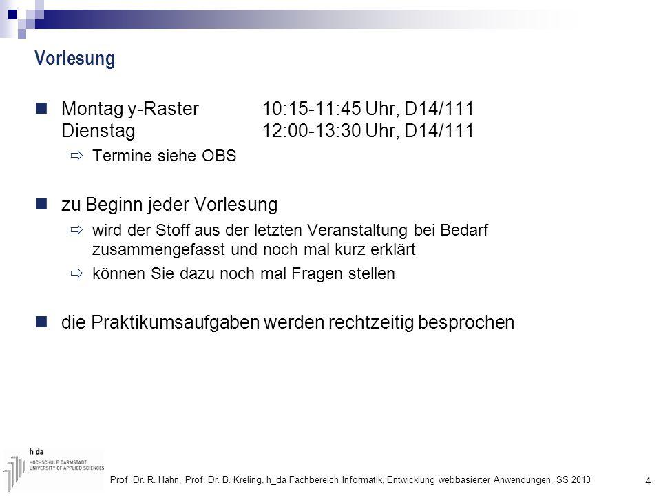 4 Prof. Dr. R. Hahn, Prof. Dr. B. Kreling, h_da Fachbereich Informatik, Entwicklung webbasierter Anwendungen, SS 2013 Vorlesung Montag y-Raster10:15-1