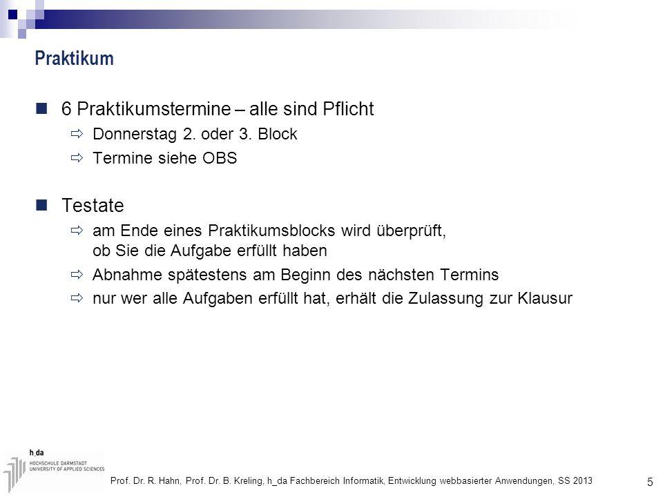 5 Prof. Dr. R. Hahn, Prof. Dr. B. Kreling, h_da Fachbereich Informatik, Entwicklung webbasierter Anwendungen, SS 2013 Praktikum 6 Praktikumstermine –