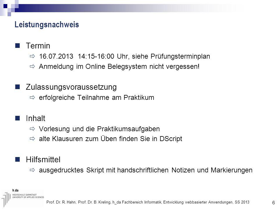 6 Prof. Dr. R. Hahn, Prof. Dr. B. Kreling, h_da Fachbereich Informatik, Entwicklung webbasierter Anwendungen, SS 2013 Leistungsnachweis Termin 16.07.2