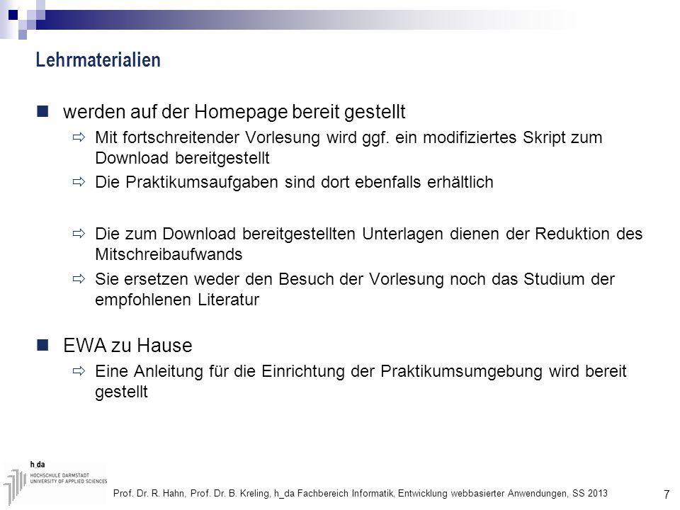 7 Prof. Dr. R. Hahn, Prof. Dr. B. Kreling, h_da Fachbereich Informatik, Entwicklung webbasierter Anwendungen, SS 2013 Lehrmaterialien werden auf der H