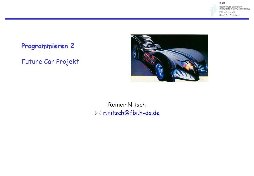 FB Informatik Prof. Dr. R.Nitsch Programmieren 2 Future Car Projekt Reiner Nitsch r.nitsch@fbi.h-da.de
