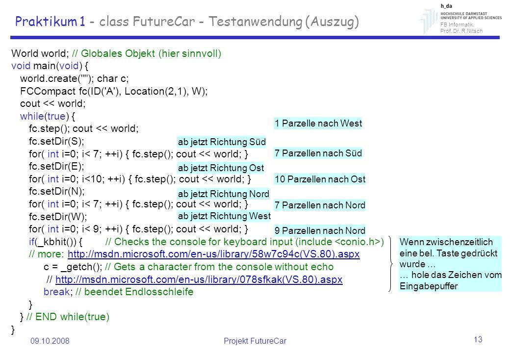 FB Informatik Prof. Dr. R.Nitsch 09.10.2008Projekt FutureCar 13 Praktikum 1 - class FutureCar - Testanwendung (Auszug) World world; // Globales Objekt